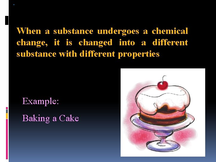 . When a substance undergoes a chemical change, it is changed into a different