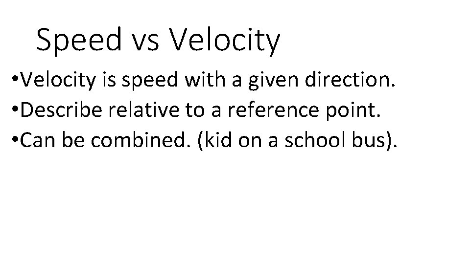 Speed vs Velocity • Velocity is speed with a given direction. • Describe relative
