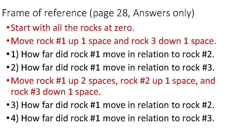 Frame of reference (page 28, Answers only) • Start with all the rocks at