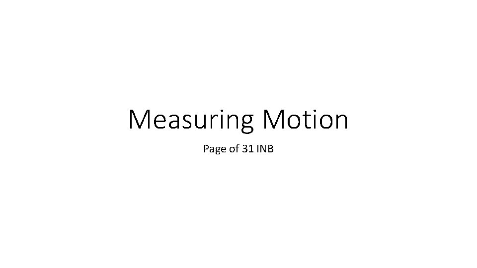 Measuring Motion Page of 31 INB