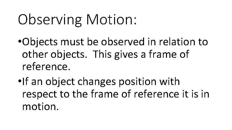Observing Motion: • Objects must be observed in relation to other objects. This gives