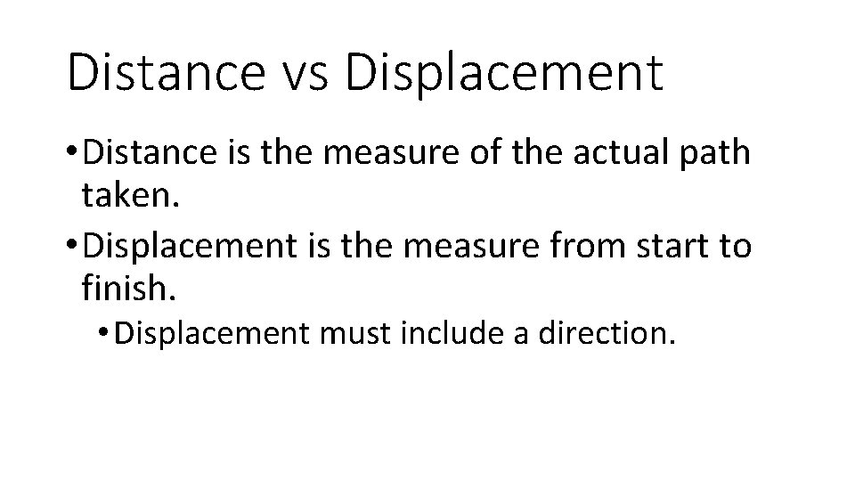 Distance vs Displacement • Distance is the measure of the actual path taken. •