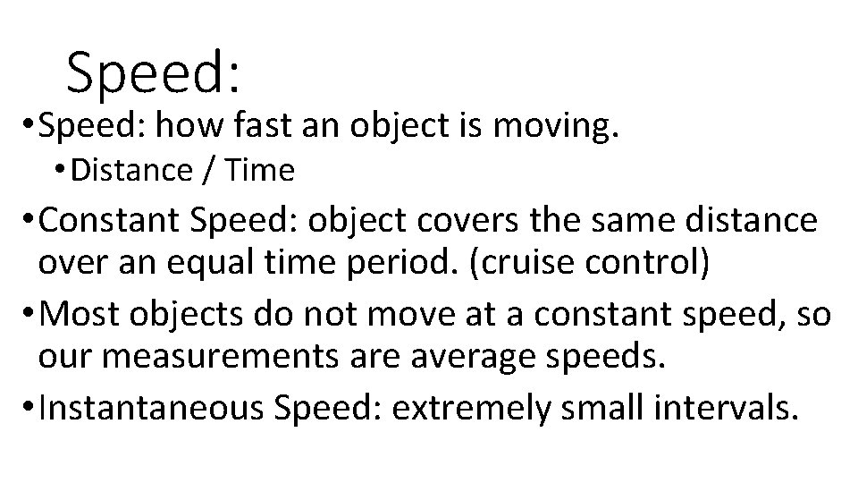Speed: • Speed: how fast an object is moving. • Distance / Time •
