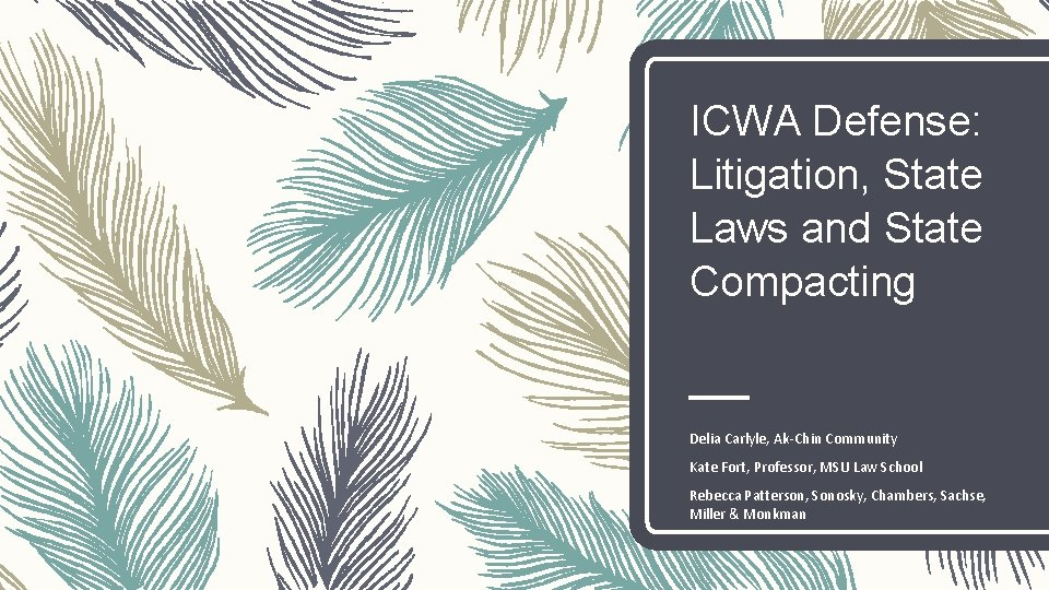 ICWA Defense: Litigation, State Laws and State Compacting Delia Carlyle, Ak-Chin Community Kate Fort,