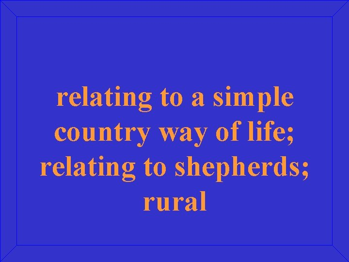 relating to a simple country way of life; relating to shepherds; rural