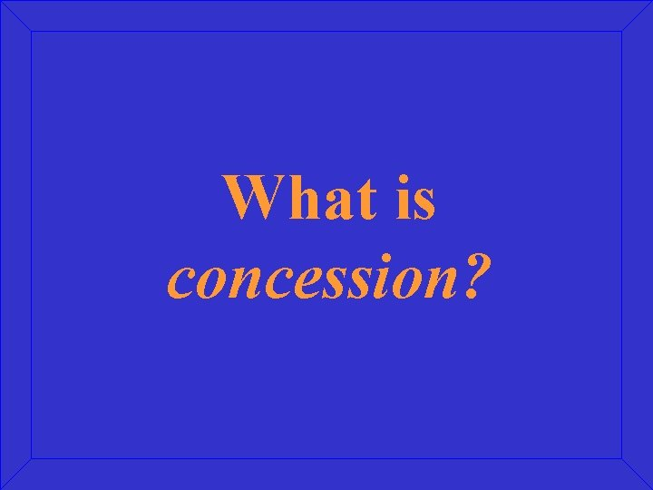 What is concession?