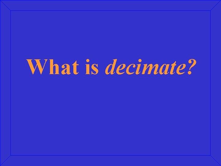 What is decimate?