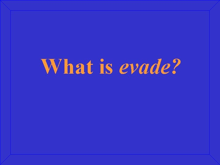 What is evade?