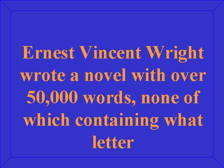 Ernest Vincent Wright wrote a novel with over 50, 000 words, none of which