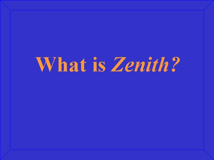 What is Zenith?
