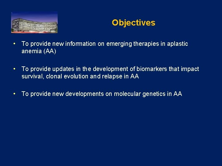 Objectives • To provide new information on emerging therapies in aplastic anemia (AA) •