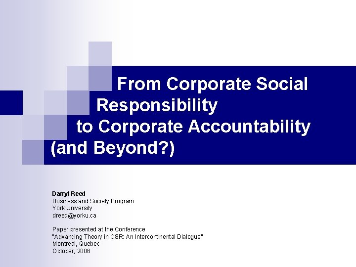 From Corporate Social Responsibility to Corporate Accountability (and Beyond? ) Darryl Reed Business and