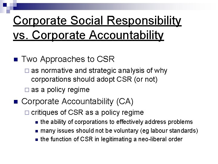 Corporate Social Responsibility vs. Corporate Accountability n Two Approaches to CSR ¨ as normative