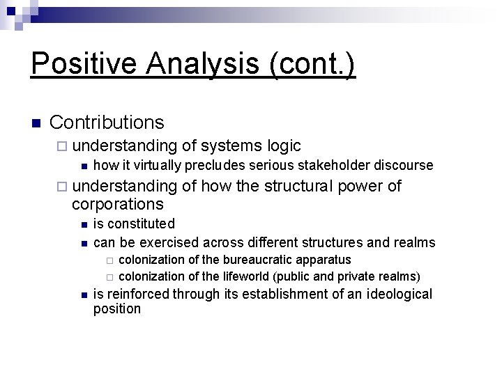Positive Analysis (cont. ) n Contributions ¨ understanding of systems logic n how it