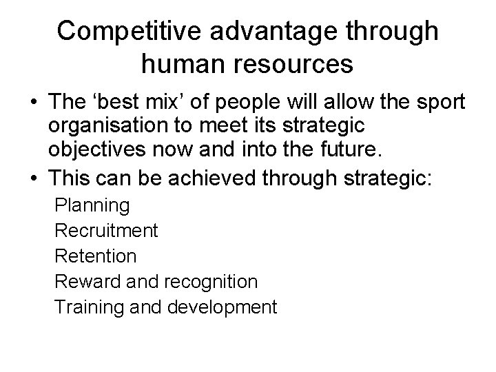 Competitive advantage through human resources • The 'best mix' of people will allow the