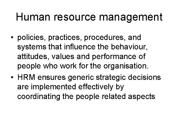 Human resource management • policies, practices, procedures, and systems that influence the behaviour, attitudes,