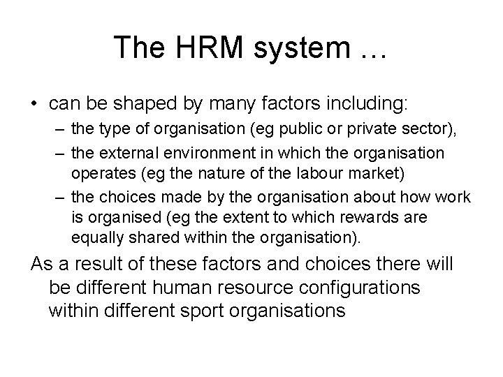 The HRM system … • can be shaped by many factors including: – the