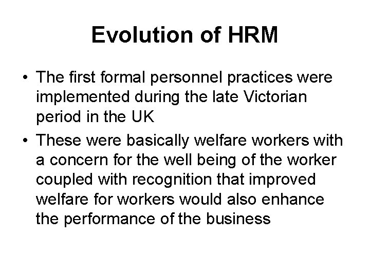 Evolution of HRM • The first formal personnel practices were implemented during the late