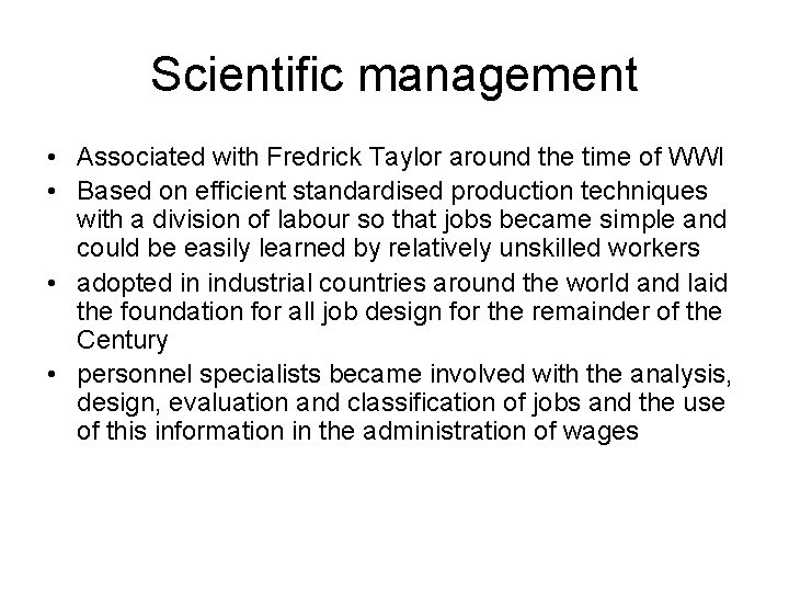 Scientific management • Associated with Fredrick Taylor around the time of WWI • Based