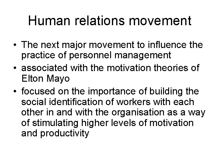 Human relations movement • The next major movement to influence the practice of personnel
