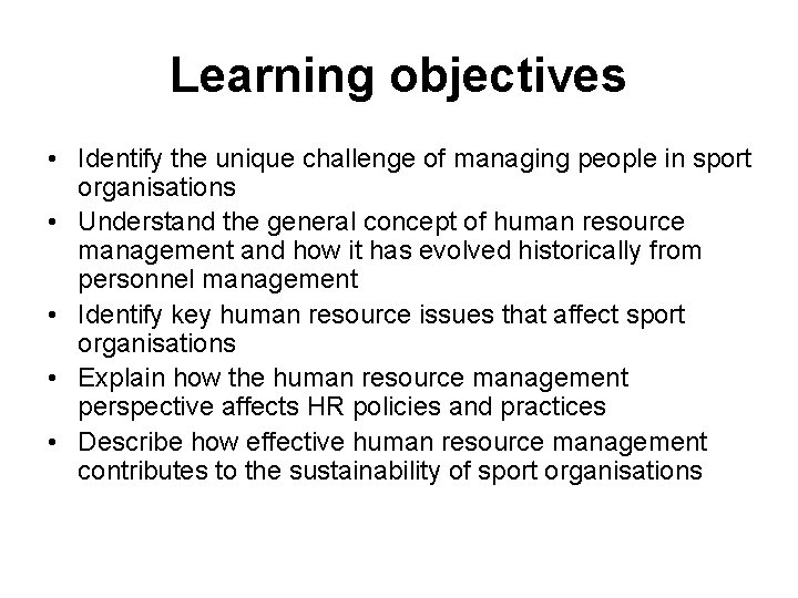 Learning objectives • Identify the unique challenge of managing people in sport organisations •