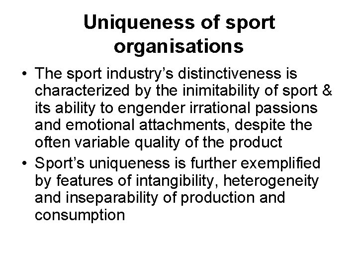Uniqueness of sport organisations • The sport industry's distinctiveness is characterized by the inimitability