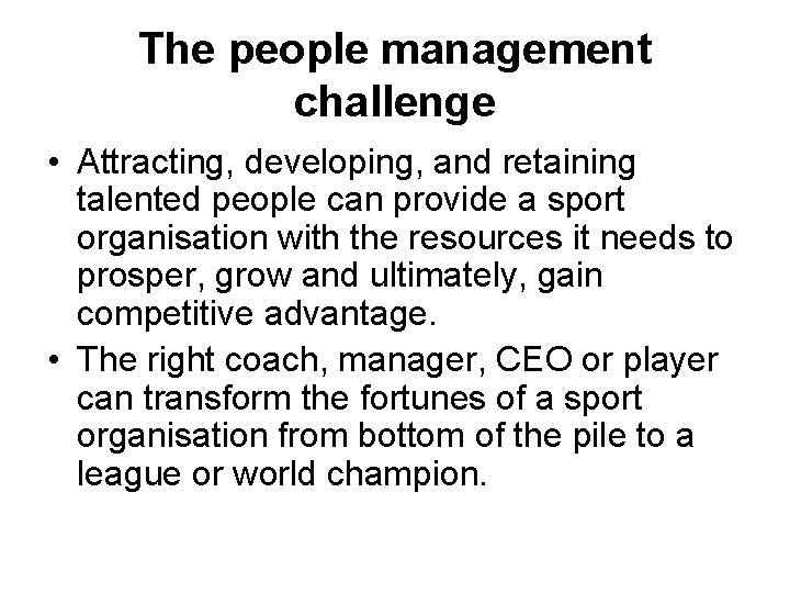 The people management challenge • Attracting, developing, and retaining talented people can provide a
