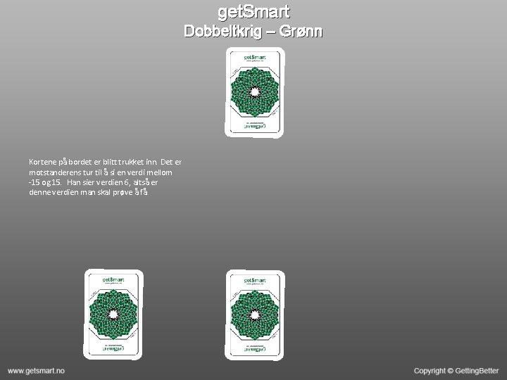 get. Smart Dobbeltkrig – Grønn Kortene på bordet er blitt trukket inn. Det er