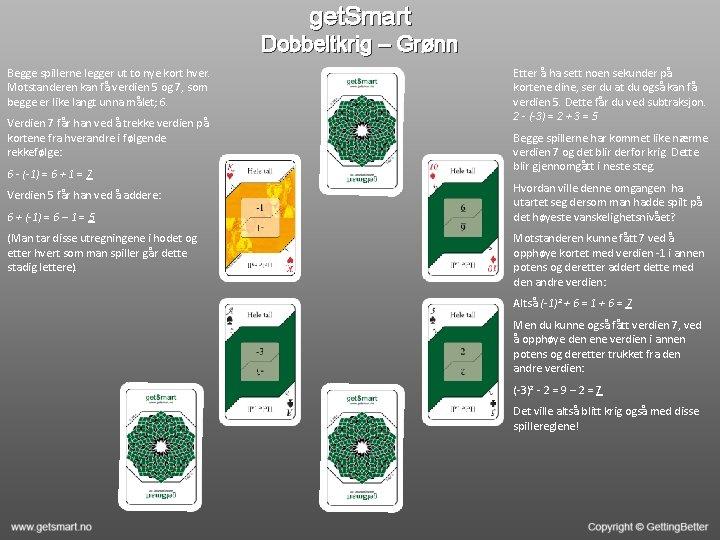 get. Smart Dobbeltkrig – Grønn Begge spillerne legger ut to nye kort hver. Motstanderen
