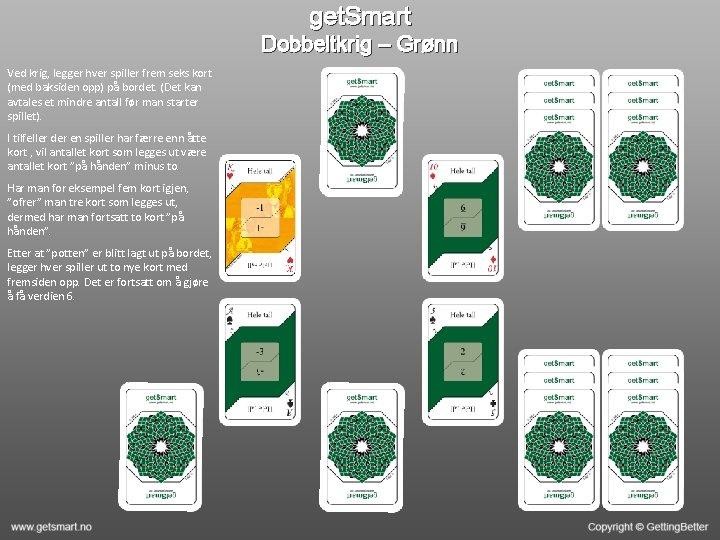 get. Smart Dobbeltkrig – Grønn Ved krig, legger hver spiller frem seks kort (med