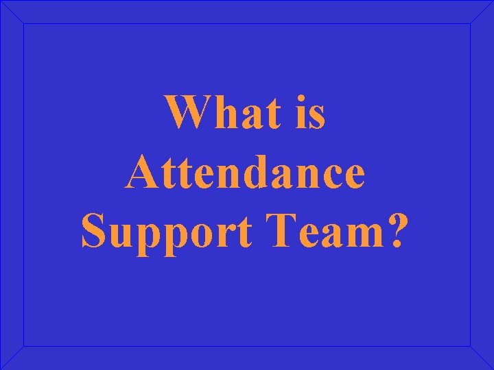 What is Attendance Support Team?