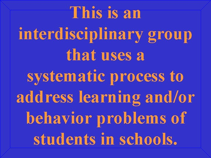 This is an interdisciplinary group that uses a systematic process to address learning and/or