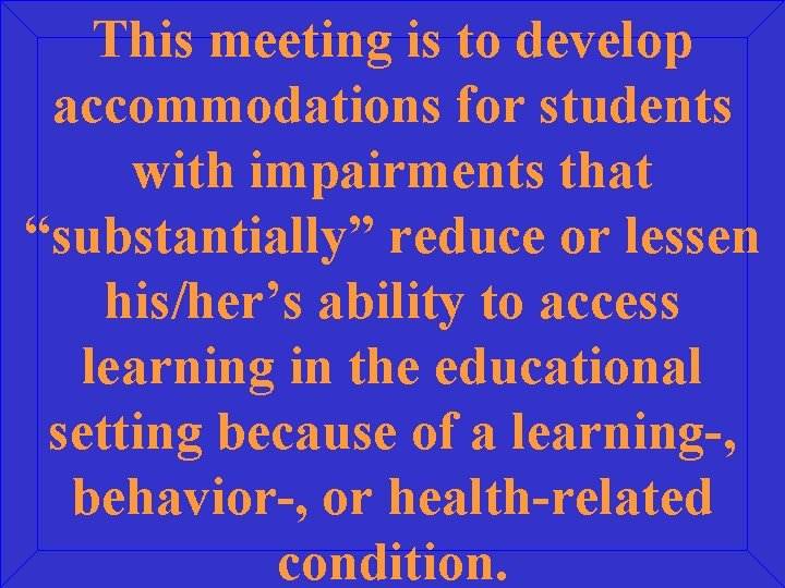 """This meeting is to develop accommodations for students with impairments that """"substantially"""" reduce or"""