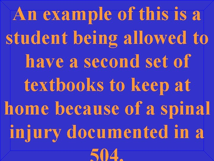 An example of this is a student being allowed to have a second set