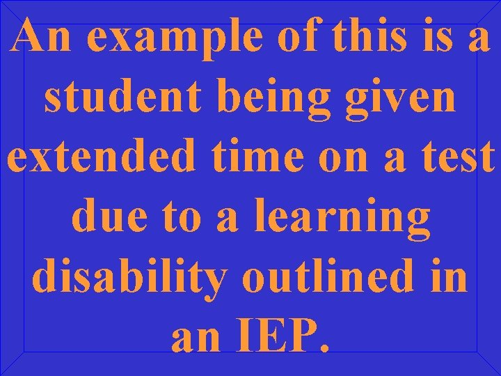 An example of this is a student being given extended time on a test