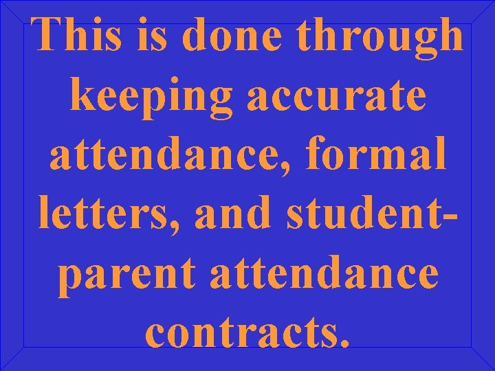This is done through keeping accurate attendance, formal letters, and studentparent attendance contracts.