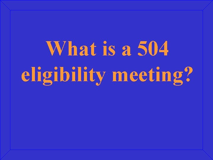 What is a 504 eligibility meeting?