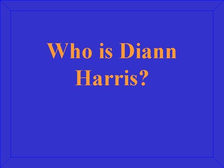 Who is Diann Harris?
