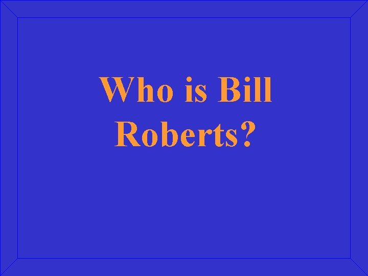 Who is Bill Roberts?