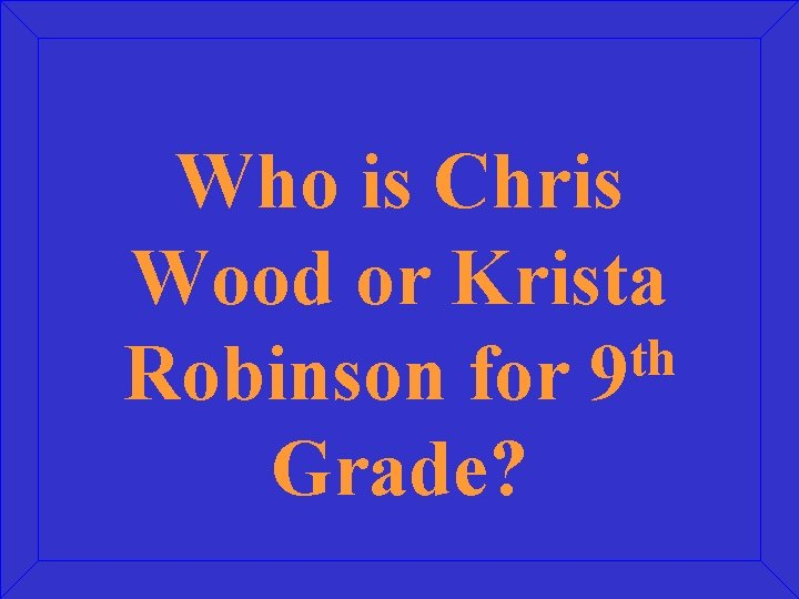 Who is Chris Wood or Krista th Robinson for 9 Grade?