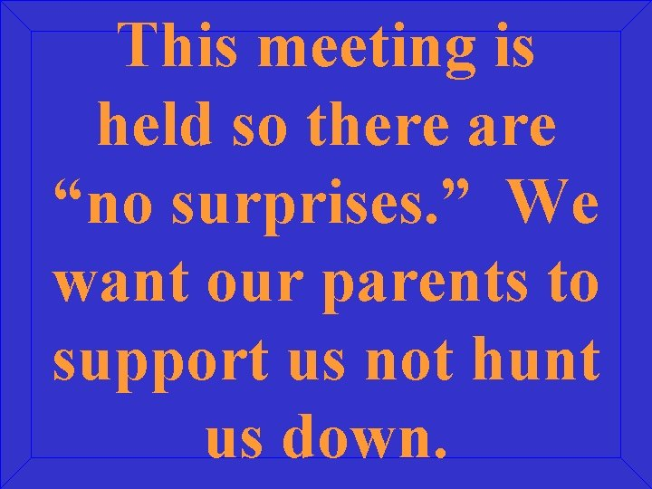 """This meeting is held so there are """"no surprises. """" We want our parents"""