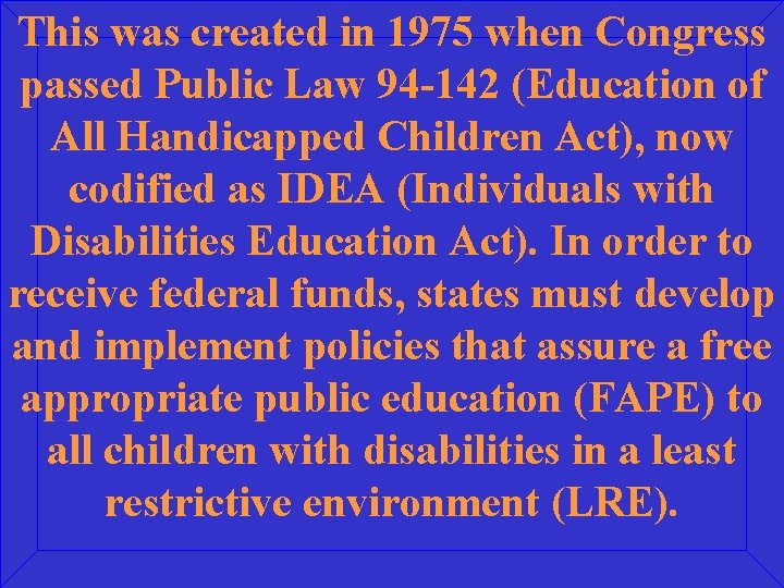 This was created in 1975 when Congress passed Public Law 94 -142 (Education of
