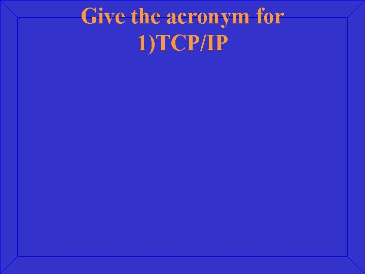 Give the acronym for 1)TCP/IP