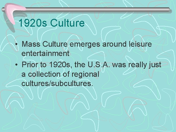 1920 s Culture • Mass Culture emerges around leisure entertainment • Prior to 1920