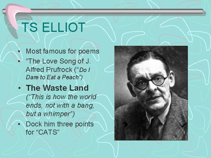 """TS ELLIOT • Most famous for poems • """"The Love Song of J. Alfred"""