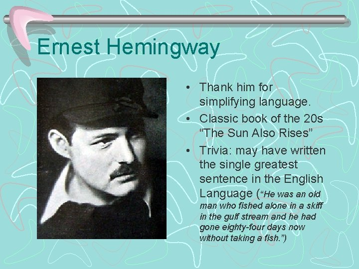 Ernest Hemingway • Thank him for simplifying language. • Classic book of the 20