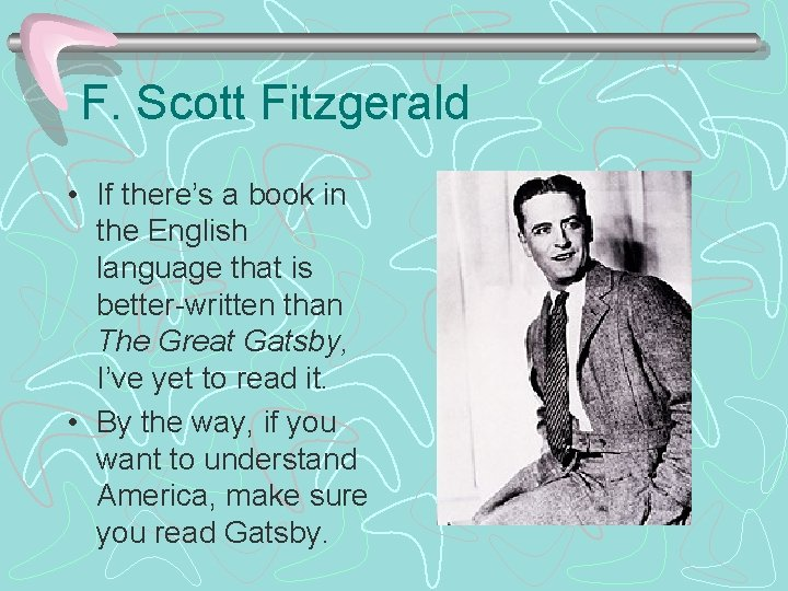 F. Scott Fitzgerald • If there's a book in the English language that is