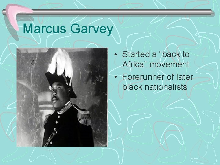 """Marcus Garvey • Started a """"back to Africa"""" movement. • Forerunner of later black"""