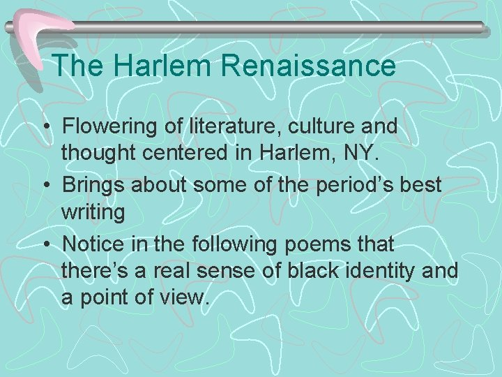 The Harlem Renaissance • Flowering of literature, culture and thought centered in Harlem, NY.