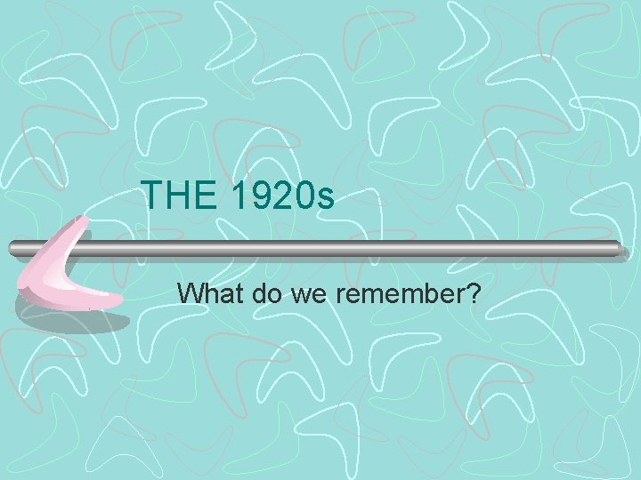 THE 1920 s What do we remember?